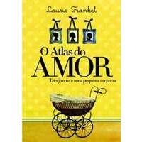 O Atlas do Amor - Três Jovens e Uma Pequena Surpresa - Laurie Frankel (8565530051)