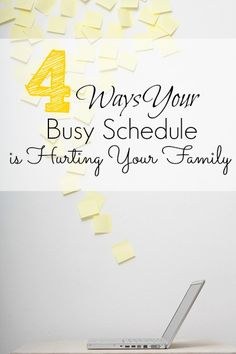 4 Ways Your Busy Schedule is Hurting Your Family