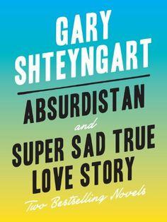 Absurdistan and Super Sad True Love Story: Two Bestselling Novels by Gary Shteyngart, http://www.amazon.com/dp/B00FUZQYVO/ref=cm_sw_r_pi_dp_xiomtb0CWQ9SE