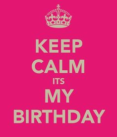 May 24 :))) My Birthday Ahhhh! Keep Calm Birthday