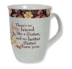 "CLASSIC COLLECTION MUG - SISTER ""There's no friend like a sister, and no better sister than you."""
