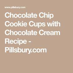 Chocolate Chip Cookie Cups with Chocolate Cream Recipe - Pillsbury.com