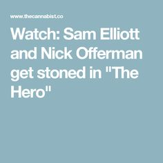 "Watch: Sam Elliott and Nick Offerman get stoned in ""The Hero"""