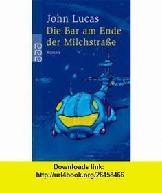 Die Bar am Ende der Milchstra�e. (9783499233975) John Lucas , ISBN-10: 3499233975  , ISBN-13: 978-3499233975 ,  , tutorials , pdf , ebook , torrent , downloads , rapidshare , filesonic , hotfile , megaupload , fileserve