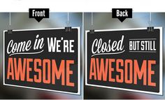 Open for business? Awesome.  Closed for the day? Still awesome.  This fun double-sided design goes the extra mile to shout out to passers-by whatever the time of day.