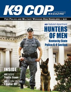 September/October 2013 Volume 5; Issue 5 $10 for US residents. Cost includes shipping. www.k9copmagazine.com