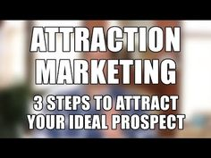 Video: Attraction Marketing Tips - 3 Steps to Attract Your Ideal Prospect