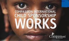 """""""Does Compassion International Child Sponsorship Work? It Works! Be sure to read the research data showing how and why child sponsorship works through our program."""" please, just go to the website and try to look through the kids without your heart breaking. It's not possible!!!!!!"""