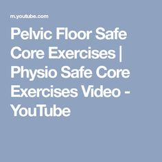 Pelvic Floor Safe Core Exercises | Physio Safe Core Exercises Video - YouTube Pelvic Floor Exercises, Core Exercises, Physical Therapist, Abdominal Muscles, Workout Videos, Physics, Youtube, Fitness, Therapy