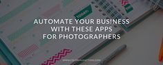 Automate Your Business With These Tools For Photographers (& others)