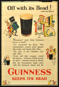 "20"" x 30"". Circa 1932. Advertisement poster for Guinness featuring artwork by noted British artist John Gilroy, whose work is particularly associated with the Guinness brand. This design was used for the London Underground subway and adopts Alice, the King, Queen, and White Rabbit from Lewis Carroll's Alice books. Printed in London by Dangerfield Printing Co. Ltd."