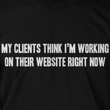 2386b50ad Clients Think I'm Working Web Site Design Funny T-Shirt Geek Humor,