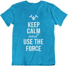 Keep calm and use the force. Available in multiple colors. #theforce #funnygift #funnyshirt #giftideas #funnyshirts #teespring #shirt #gym #fitness