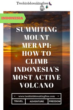 Summiting Mount Merapi: How To Climb Indonesia's Most Active Volcano With No Guide - Twobirdsbreakingfree Mount Merapi, Active Volcano, Archipelago, Plan Your Trip, Travel Guides, Adventure Travel, Climbing, How To Plan, Mountaineering