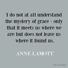 Anne Lamott inspirational quote on Hello Lovely Studio. #quotes #inspirationalquotes #annelamott #lifequotes #encouragementquotes #grace Inspirational Quotes For Kids, Inspiring Quotes About Life, Meaningful Quotes, Inspirational Quotes About Strength, Positive Quotes, Motivational Quotes, Funny Quotes, Country Interior Design, Interior Design Inspiration
