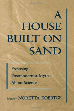 """""""A denigration or subversion of the ideals of science can never be politically progressive in the long run."""" Koertge"""