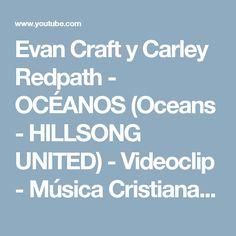 Evan Craft y Carley Redpath - OCÉANOS (Oceans - HILLSONG UNITED) - Videoclip - Música Cristiana - YouTube