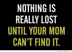 It's so true! My mom can even find things over the phone!