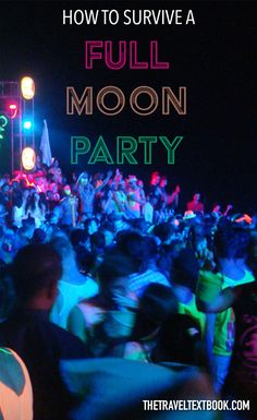 If you're thinking about attending a Full Moon Party in Thailand -- here is how you survive it!