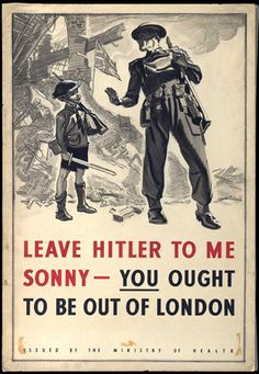 British poster: Leave Hitler To Me Sonny - You Ought To Be Out Of London