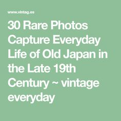 30 Rare Photos Capture Everyday Life of Old Japan in the Late 19th Century ~ vintage everyday