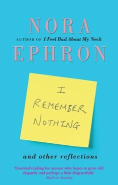 I Remember Nothing and other reflections by Nora Ephron,