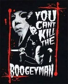 You can't kill the boogeyman