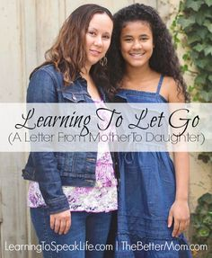 This heartfelt letter is a MUST READ for any parent! Learning To Let Go (A Letter From Mother To Daughter) - The Better Mom