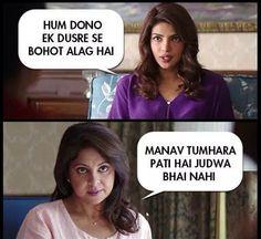Hum dono ek dusre bohot alag hai   Manav tumhara pati hai .. Judva bhai nahi....