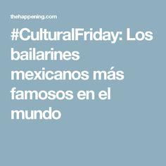 #CulturalFriday: Los bailarines mexicanos más famosos en el mundo