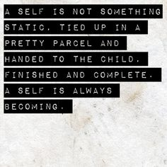 A self is always becoming. Madeleine L'Engle