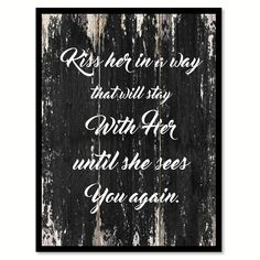 Kiss her in a way that will stay with her until she sees you again Motivational Quote Saying Canvas Print with Picture Frame Home Decor Wall Art