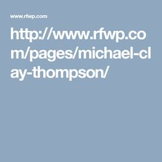 http://www.rfwp.com/pages/michael-clay-thompson/