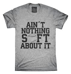 Aint Nothing Soft About It Funny Softball T-Shirt Hoodie Tank Top - Funny Team Shirts - Ideas of Funny Team Shirts - Men's Softball, Softball Mom Shirts, Softball Crafts, Softball Coach, Softball Quotes, Softball Players, Team Shirts, Sports Shirts, Softball Stuff