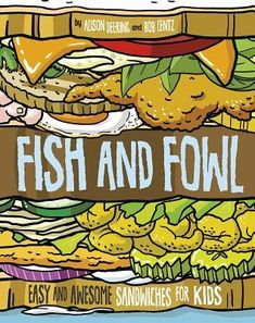 Fish and Fowl: Easy and Awesome Sandwiches for Kids Vegetarian Cookbook, New Children's Books, How To Cook Fish, Delicious Sandwiches, Diet And Nutrition, Life Science, Nonfiction Books, Book Worms, Health And Wellness