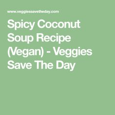 Spicy Coconut Soup Recipe (Vegan) - Veggies Save The Day