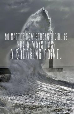 no matter how strong a girl is, she always has a breaking point.  #love #pain #quote