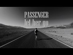 passenger - let her go . ......Staring at the bottom of your glass Hoping one day you'll make a dream last But dreams come slow and they go so fast You see her when you close your eyes Maybe one day you'll understand why Everything you touch surely dies