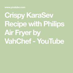 Crispy KaraSev Recipe with Philips Air Fryer by VahChef Philips Air Fryer, Diwali Snacks, Youtube, Recipes, Rezepte, Food Recipes, Youtubers, Recipies, Recipe