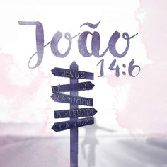 Disse-lhe Jesus: Eu sou o caminho, e a verdade e a vida; ninguém vem ao Pai, senão por mim. João 14:6 #João #amor