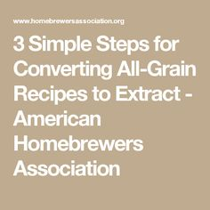 3 Simple Steps for Converting All-Grain Recipes to Extract - American Homebrewers Association