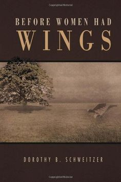 Before Women Had Wings by Dorothy B Schweitzer, http://www.amazon.com/dp/1453526927/ref=cm_sw_r_pi_dp_7fFVpb1NDZ6TE