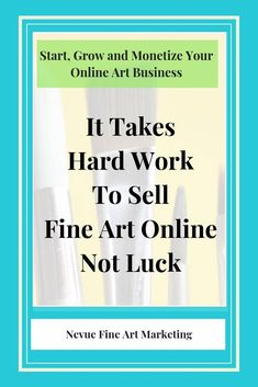 It Takes Hard Work To Sell Fine Art Online Not Luck. Do you have what it takes to build a successful online art business? Discover what it takes to sell art online.  #nevuefineartmarketing #artbusiness  via @davenevue