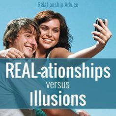 Relationship Issues? Read REAL-ationships vs Illusions - A great article for any couple, married or dating to read.