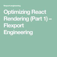 Optimizing React Rendering (Part 1) – Flexport Engineering