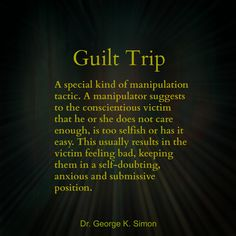 """Narcs are experts at provoking GUILT. Through their pathetic """"poor me, Im just a misunderstood person that no one has ever loved"""" routine. It's just that once we love them, they begin projecting all their crap onto us & then devalue us by believing that we aren't good enough for them because we do love them.Narcs aren't going to be feeling any guilt or remorse so you end up feeling it for the both of you. Just say NO to the narc sending you on a guilt trip!  Send them on a trip of their own!"""