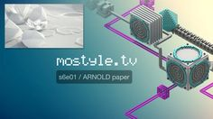 mostyle.tv s06e01 / ARNOLD for C4D paper setup