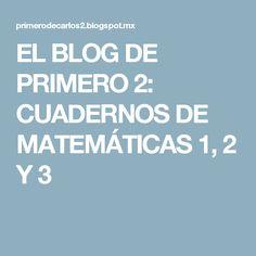 EL BLOG DE PRIMERO 2: CUADERNOS DE MATEMÁTICAS 1, 2 Y 3