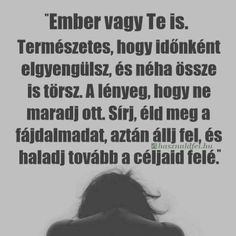 Ember vagy TE is...♡ Positive Motivation, Positive Affirmations, Quotations, Positivity, Memes, Quotes, Inspiration, Biblical Inspiration, Animal Jokes