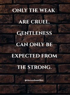 Only the weak are cruel. Gentleness can only be expected from the strong. Inspirational Words Of Wisdom, Words Of Wisdom Quotes, Meaningful Quotes, Life Quotes, Daily Quotes, Qoutes, Feel Good Quotes, Hurt Quotes, Oscar Wilde